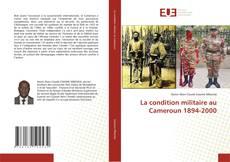 Bookcover of La condition militaire au Cameroun 1894-2000