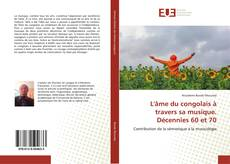 Bookcover of L'âme du congolais à travers sa musique. Décennies 60 et 70