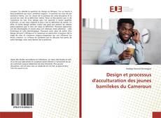 Couverture de Design et processus d'acculturation des jeunes bamilekes du Cameroun