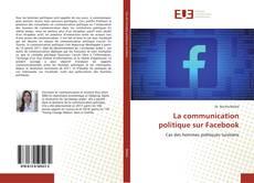 Couverture de La communication politique sur Facebook