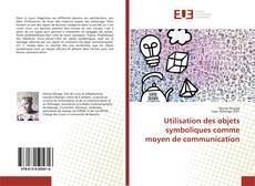 Bookcover of Utilisation des objets symboliques comme moyen de communication