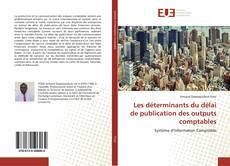 Couverture de Les déterminants du délai de publication des outputs comptables