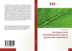 Bookcover of Les enjeux de la dématérialisation dans la gestion des subventions