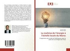 Couverture de La maîtrise de l'énergie à l'échelle locale du Maroc