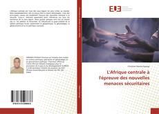Bookcover of L'Afrique centrale à l'épreuve des nouvelles menaces sécuritaires