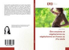 Couverture de Être enceinte et végétarienne ou végétalienne en France au 21e siècle