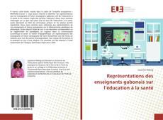 Bookcover of Représentations des enseignants gabonais sur l'éducation à la santé