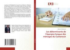 Bookcover of Les déterminants de l'épargne longue des ménages du Cameroun
