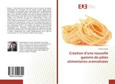 Copertina di Création d'une nouvelle gamme de pâtes alimentaires aromatisées