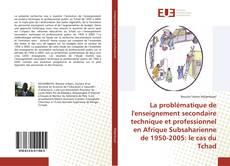 Обложка La problématique de l'enseignement secondaire technique et professionnel en Afrique Subsaharienne de 1950-2005: le cas du Tchad