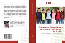 Bookcover of Enseignement/apprentissage de l'arabe aux enfants nés en France