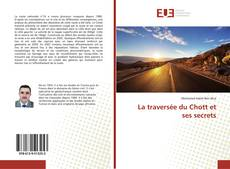 Couverture de La traversée du Chott et ses secrets