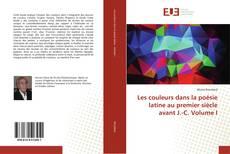 Portada del libro de Les couleurs dans la poésie latine au premier siècle avant J.-C. Volume I