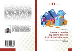La protection des déposants dans les difficultés des banques kitap kapağı
