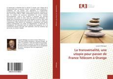 Bookcover of La transversalité, une utopie pour passer de France Télécom à Orange