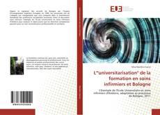 """Bookcover of L'""""universitarisation"""" de la formation en soins infirmiers et Bologne"""