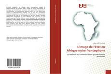 Couverture de L'image de l'Etat en Afrique noire francophone