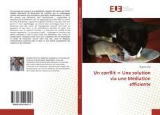 Bookcover of Un conflit = Une solution via une Médiation efficiente