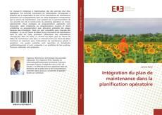 Bookcover of Intégration du plan de maintenance dans la planification opératoire