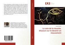 Bookcover of La voie de la réussite, discours sur le devenir en mouvement