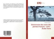 Bookcover of Dictionnaire des noms des plantes Français - Latin - Arabe Tome