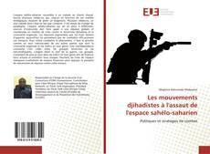 Bookcover of Les mouvements djihadistes à l'assaut de l'espace sahélo-saharien