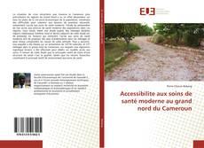 Copertina di Accessibilite aux soins de santé moderne au grand nord du Cameroun