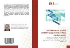 Bookcover of Une démarche qualité systémique pour le secteur médico-social