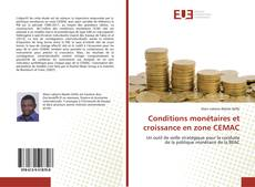 Bookcover of Conditions monétaires et croissance en zone CEMAC