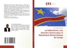 Le fédéralisme: une dernière chance pour la République Démocratique du Congo的封面