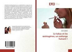 Couverture de Le tabac et les œstrogènes, un mélange fumant !