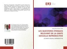 Bookcover of LES QUESTIONS ÉTHIQUES RELEVANT DE LA SANTE SEXUELLE REPRODUCTIVE