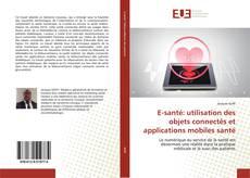 Bookcover of E-santé: utilisation des objets connectés et applications mobiles santé