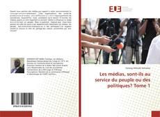 Les médias, sont-ils au service du peuple ou des politiques? Tome 1 kitap kapağı