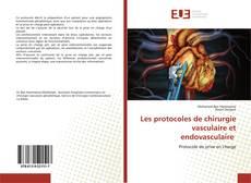 Bookcover of Les protocoles de chirurgie vasculaire et endovasculaire