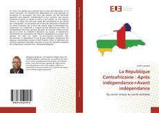Bookcover of La République Centrafricaine : Après indépendance=Avant indépendance