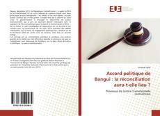 Bookcover of Accord politique de Bangui : la réconciliation aura-t-elle lieu ?