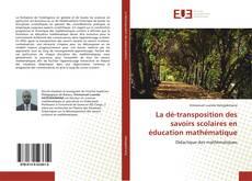Borítókép a  La dé-transposition des savoirs scolaires en éducation mathématique - hoz