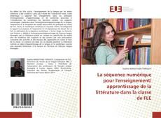 Bookcover of La séquence numérique pour l'enseignement/ apprentissage de la littérature dans la classe de FLE