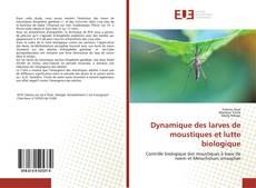 Dynamique des larves de moustiques et lutte biologique kitap kapağı