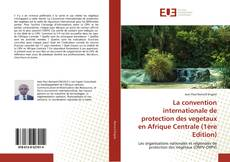 Portada del libro de La convention internationale de protection des vegetaux en Afrique Centrale (1ère Edition)