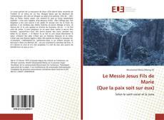 Bookcover of Le Messie Jesus Fils de Marie (Que la paix soit sur eux)