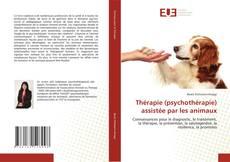 Couverture de Thérapie (psychothérapie) assistée par les animaux