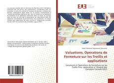 Bookcover of Valuations, Opérations de Fermeture sur les Treillis et applications