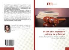 Bookcover of Le DIH et la protection spéciale de la femme