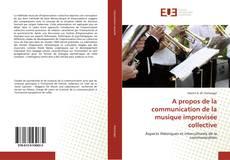 Couverture de A propos de la communication de la musique improvisée collective