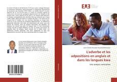 Bookcover of L'adverbe et les adpositions en anglais et dans les langues kwa