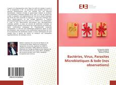 Bookcover of Bactéries, Virus, Parasites Microbiotiques & Iode (nos observations)