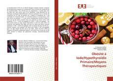 Portada del libro de Obésité à Iode/Hypothyroïdie Primaire/Moyens Thérapeutiques