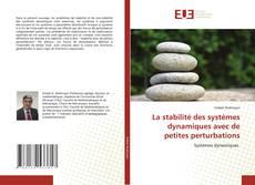 Bookcover of La stabilité des systèmes dynamiques avec de petites perturbations